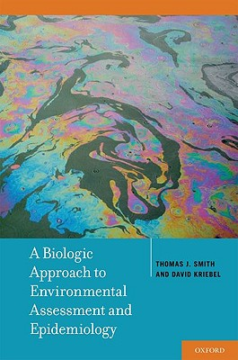 A Biologic Approach to Environmental Assessment and Epidemiology By Smith, Thomas J./ Kriebel, David