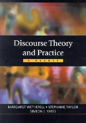 Discourse Theory and Practice By Wetherell, Margaret/ Taylor, Stephanie (EDT)/ Yates, Simeon J./ Wetherell, Margaret (EDT)/ Taylor, Stephanie/ Open University (COR)
