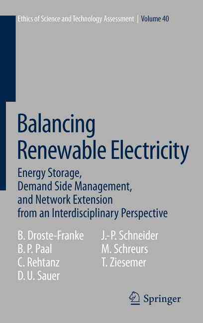 Balancing Renewable Electricity By Droste-franke, Bert (EDT)/ Paal, Boris (EDT)/ Rehtanz, Christian (EDT)/ Sauer, Dirk Uwe (EDT)/ Schneider, Jens-peter (EDT)
